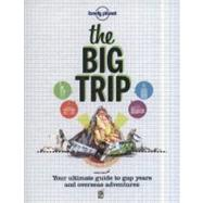 Lonely Planet The Big Trip: Your Ultimate Guide to Gap Years and Overseas Adventures at Biggerbooks.com