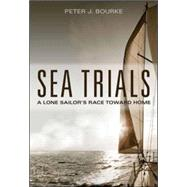 Sea Trials A Lone Sailor's Race Toward Home by Bourke, Peter, 9780071821926