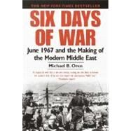 Six Days of War : June 1967 and the Making of the Modern Middle East by OREN, MICHAEL B., 9780345461926