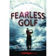 Fearless Golf : Conquering the Mental Game by VALIANTE, GIO DR, 9780385511926