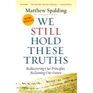 We still hold these Truths : Rediscovering Our Principles, Reclaiming Our Future by Spalding, Matthew, 9781935191926
