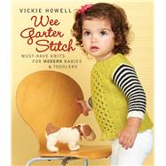 Wee Garter Stitch Must-Have Knits for Modern Babies & Toddlers by Howell, Vickie, 9781942021926