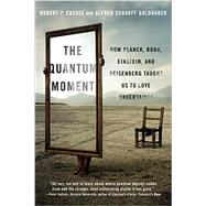 The Quantum Moment by Crease, Robert P.; Goldhaber, Alfred Scharff, 9780393351927