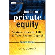 Introduction to Private Equity Venture, Growth, LBO and Turn-Around Capital by Demaria, Cyril, 9781118571927