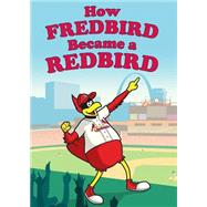 How Fredbird Became a Redbird by Kveton, Steven, 9781631771927