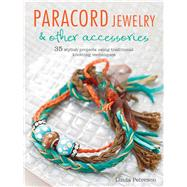 Paracord Jewelry: 35 Stylish Projects Using Traditional Knotting Techniques by Peterson, Linda, 9781782491927