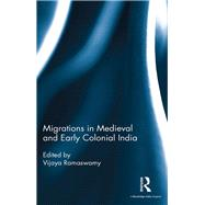 Migrations in Medieval and Early Colonial India by Ramaswamy; Vijaya, 9781138121928