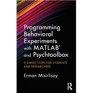 Programming Behavioral Experiments with MATLAB and Psychtoolbox: 9 Simple Steps for Students and Researchers by Misirlisoy; Erman, 9781138671928