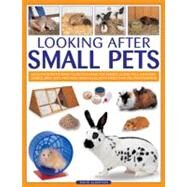 Looking After Small Pets An authoritative family guide to caring for rabbits, guinea pigs, hamsters, gerbils, jirds, rats, mice and chincillas, with more than 250 photographs. by Alderton, David, 9781780191928
