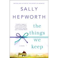 The Things We Keep A Novel by Hepworth, Sally, 9781250051929