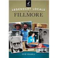 Legendary Locals of Fillmore by Ybarra, Evie, 9781467101929