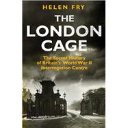 The London Cage by Fry, Helen, 9780300221930