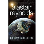 Slow Bullets by Reynolds, Alastair, 9781616961930