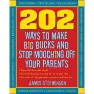 202 Ways to Make Big Bucks and Stop Mooching Off Your Parents by Stephenson, James, 9781932531930
