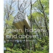 Green, Hidden and Above: The Most Exceptional Treehouses by Kramer, Sibylle, 9783037681930