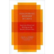 Discovering History in China by Cohen, Paul A., 9780231151931