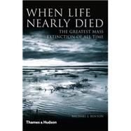 When Life Nearly Died: The Greatest Mass Extinction of All Time by Benton, Michael J., 9780500291931