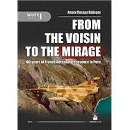 From the Voisin to the Mirage: 100 Years of French Aeronautic Presence in Peru by Gallegos, Amaru Tincopa, 9788361421931