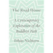 The Road Home A Contemporary Exploration of the Buddhist Path by Nichtern, Ethan; Salzberg, Sharon, 9780374251932