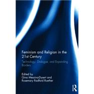 Feminism and Religion in the 21st Century: Technology, Dialogue, and Expanding Borders by Gina; Messina-Dysert, 9780415831932