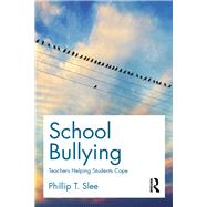 School Bullying: Teachers helping students cope by Slee; Phillip T., 9781138911932
