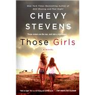 Those Girls A Novel by Stevens, Chevy, 9781250091932