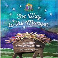 The Way to the Manger A Family Advent Devotional by Land, Jeff; Land, Abbey, 9781535901932