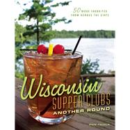 Wisconsin Supper Clubs: Another Round by Faiola, Ron, 9781572841932