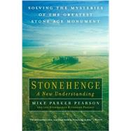 Stonehenge: a New Understanding: Solving the Mysteries of the Greatest Stone Age Monument by Pearson, Mike Parker; Stonehenge Riverside Project, 9781615191932