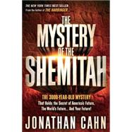 The Mystery of the Shemitah: The 3,000-year-old Mystery That Holds the Secret of America's Future, the World's Future, and Your Future! by Cahn, Jonathan, 9781629981932