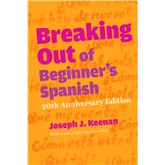 Breaking Out of Beginner's Spanish by Keenan, Joseph J., 9780292761933