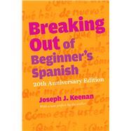 Breaking Out of Beginner's Spanish by Keenan, Joseph J., 9780292761933