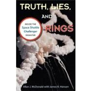 Truth, Lies, and O-Rings by McDonald, Allan J.; Hansen, James R., 9780813041933