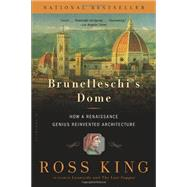 Brunelleschi's Dome How a Renaissance Genius Reinvented Architecture by King, Ross, 9781620401934