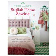 Torie Jayne's Stylish Home Sewing by Jayne, Torie, 9781782491934