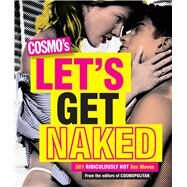 Cosmo's Let's Get Naked 501 Ridiculously Hot Sex Moves by Unknown, 9781618371935