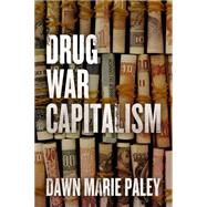 Drug War Capitalism by Paley, Dawn, 9781849351935