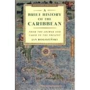 A Brief History of the Caribbean From the Arawak and Carib to the Present by Rogonzinski, Jan, 9780452281936