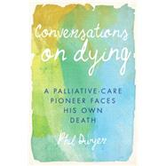 Conversations on Dying by Dwyer, Phil, 9781459731936