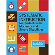 Systematic Instruction for Students With Moderate and Severe Disabilities by Collina, Belva C., 9781598571936