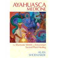 Ayahuasca Medicine by Shoemaker, Alan, 9781620551936