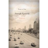 Frozen in Time by Epstein, Joseph, 9781630761936