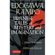 Japanese Tales of Mystery and Imagination by Rampo, Edogawa; Harris, James B.; Welch, Patricia, 9784805311936