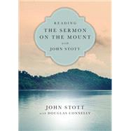 Reading the Sermon on the Mount With John Stott by Stott, John; Connelly, Douglas (CON), 9780830831937