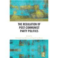 The Regulation of Post-Communist Party Politics by Casal BTrtoa; Fernando, 9781138651937