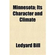 Minnesota: Its Character and Climate by Bill, Ledyard, 9781153641937