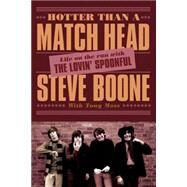 Hotter Than a Match Head My Life on the Run with The Lovin? Spoonful by Boone, Steve; Moss, Tony, 9781770411937
