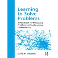 Learning to Solve Problems: A Handbook for Designing Problem-Solving Learning Environments by JONASSEN; DAVID, 9780415871938