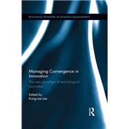 Managing Convergence in Innovation: The new paradigm of technological innovation by Lee; Kong-Rae, 9781138191938