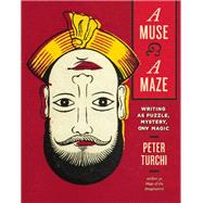 A Muse and a Maze Writing as Puzzle, Mystery, and Magic by Turchi, Peter, 9781595341938